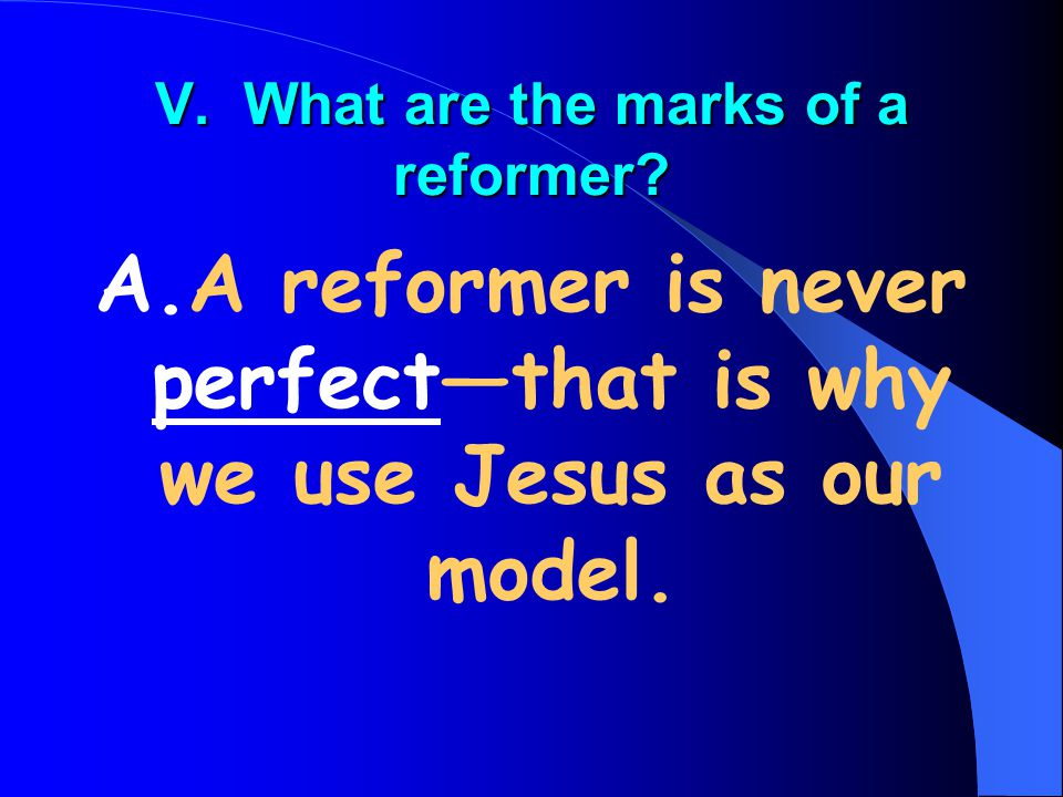V. What are the marks of a reformer.