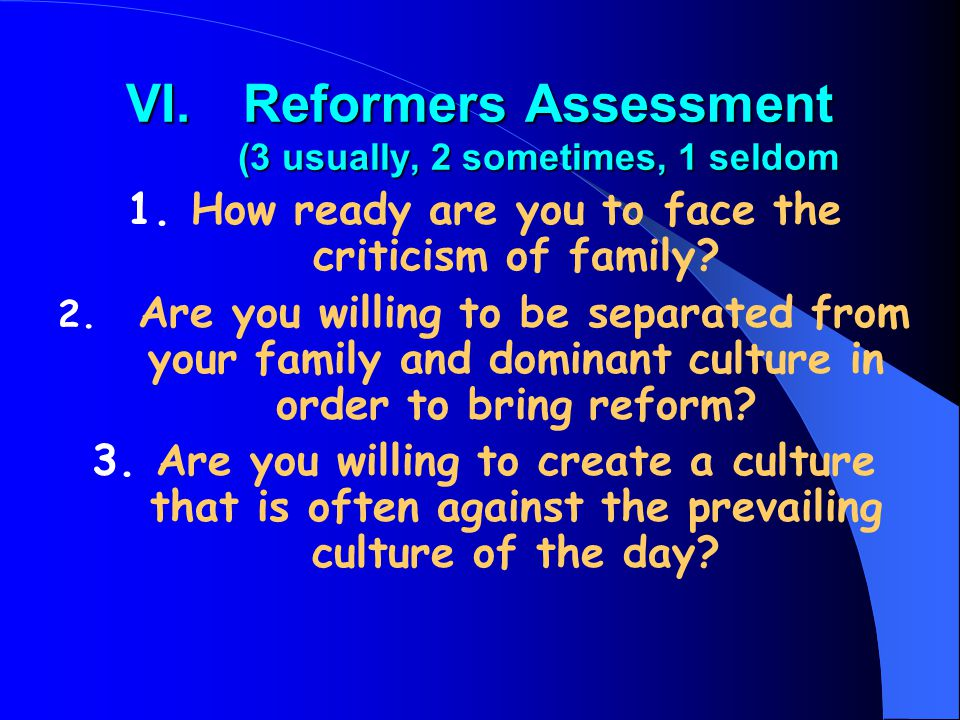 VI.Reformers Assessment (3 usually, 2 sometimes, 1 seldom 1.How ready are you to face the criticism of family.