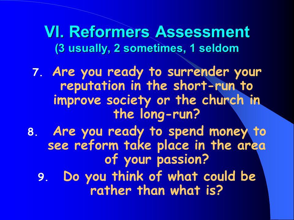 VI. Reformers Assessment (3 usually, 2 sometimes, 1 seldom 7.