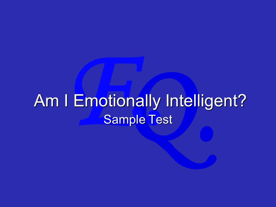 Q. E. Am I Emotionally Intelligent Sample Test
