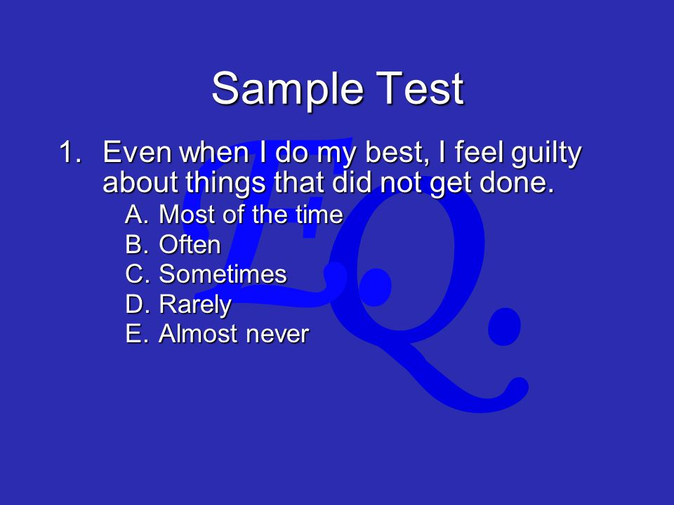 Q. E. Sample Test 1.Even when I do my best, I feel guilty about things that did not get done.