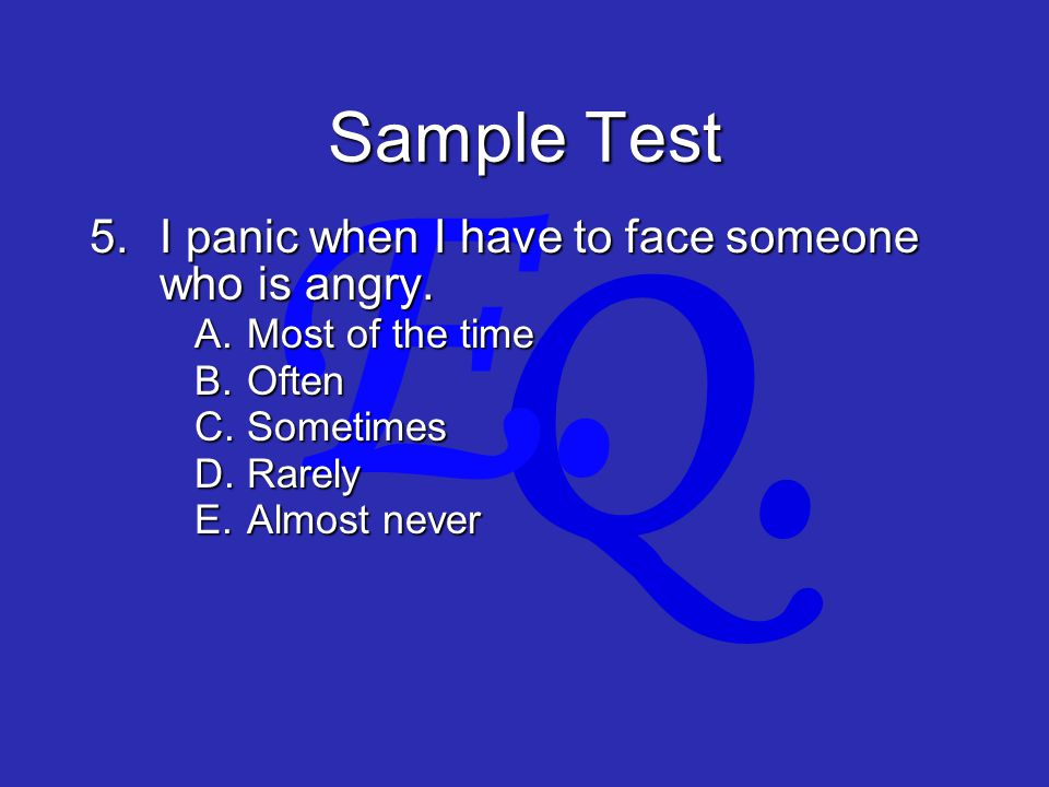 Q. E. Sample Test 5.I panic when I have to face someone who is angry.