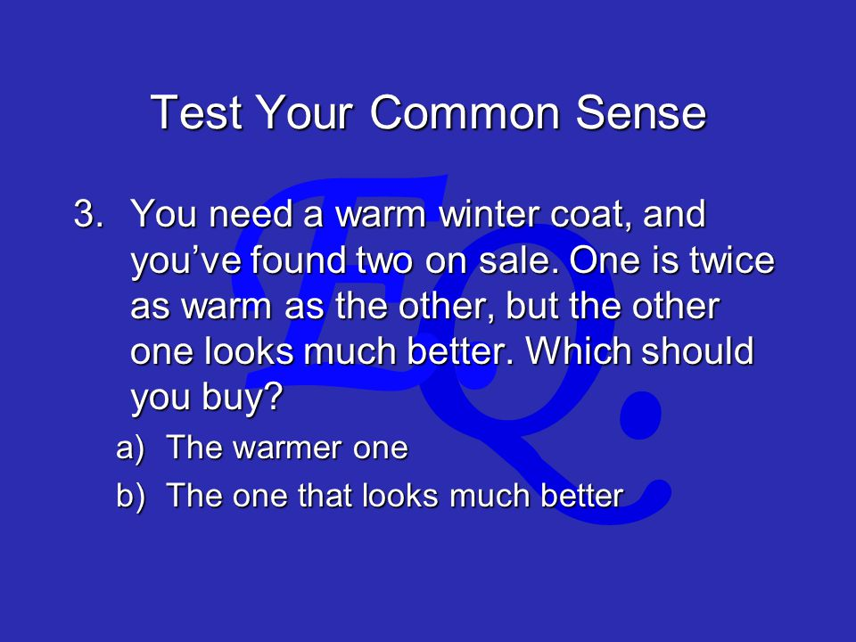 Q. E. Test Your Common Sense 3.You need a warm winter coat, and you've found two on sale.