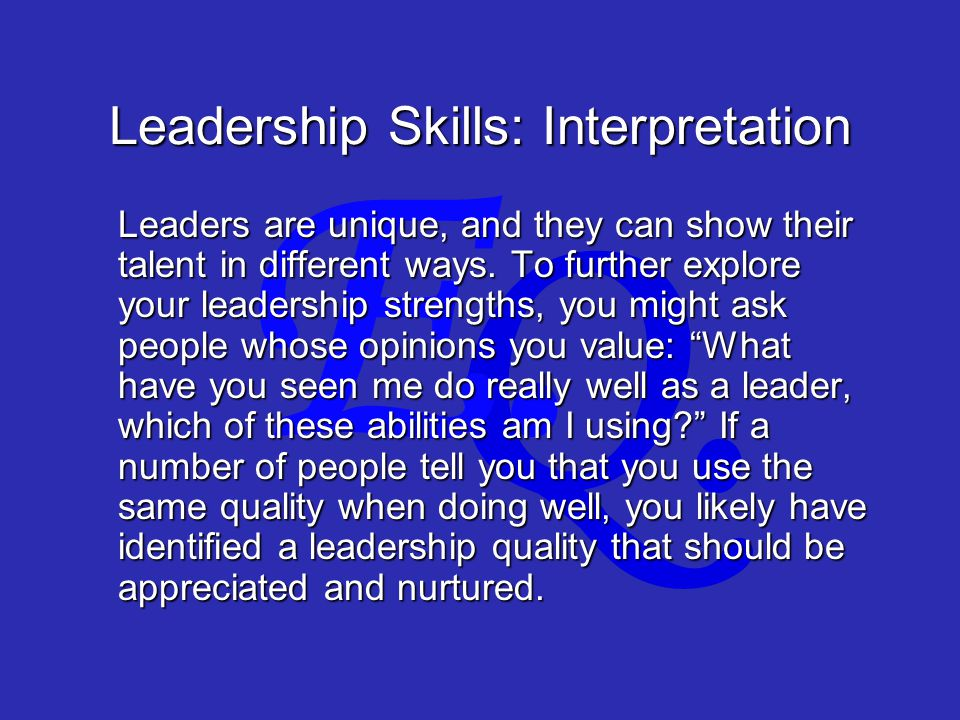 Q. E. Leadership Skills: Interpretation Leaders are unique, and they can show their talent in different ways. To further explore your leadership stren