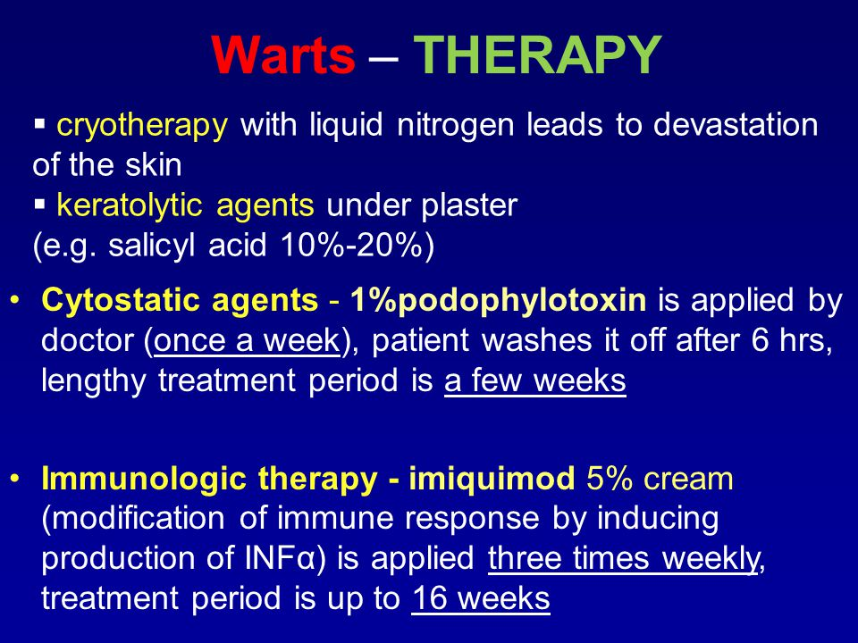 Warts – THERAPY  cryotherapy with liquid nitrogen leads to devastation of the skin  keratolytic agents under plaster (e.g.