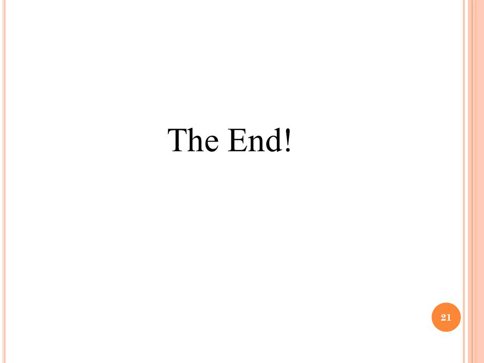 21 The End!