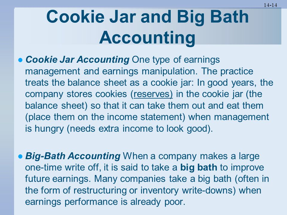 14-14 Cookie Jar and Big Bath Accounting Cookie Jar Accounting One type of earnings management and earnings manipulation.