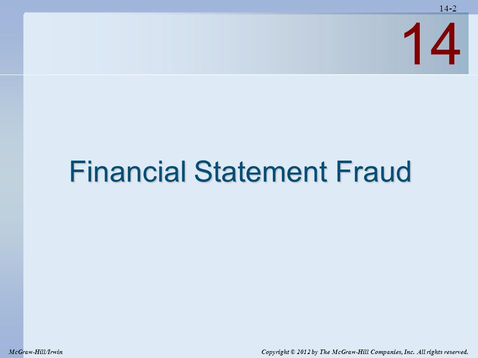 14-2 14 Financial Statement Fraud McGraw-Hill/Irwin Copyright © 2012 by The McGraw-Hill Companies, Inc.