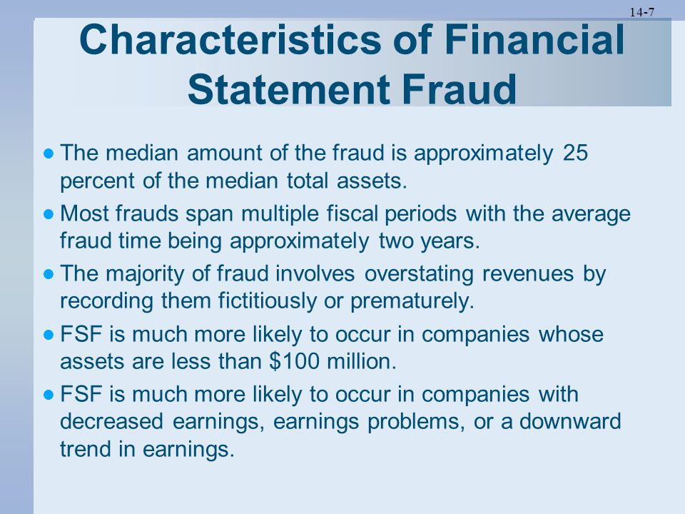 14-7 Characteristics of Financial Statement Fraud The median amount of the fraud is approximately 25 percent of the median total assets.