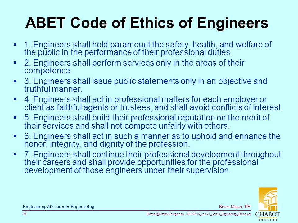 BMayer@ChabotCollege.edu ENGR-10_Lec-21_Chp15_Engineering_Ethics.ppt 35 Bruce Mayer, PE Engineering-10: Intro to Engineering ABET Code of Ethics of Engineers  1.