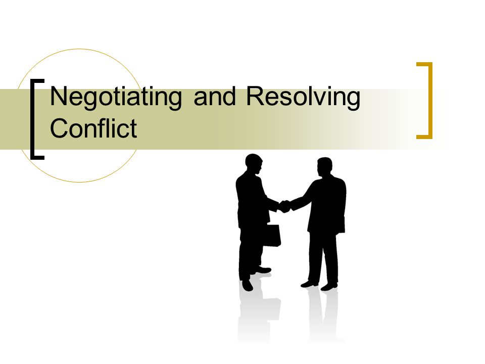 Negotiating and Resolving Conflict