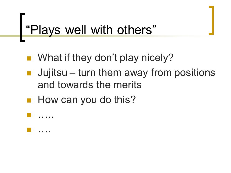 Plays well with others What if they don't play nicely.