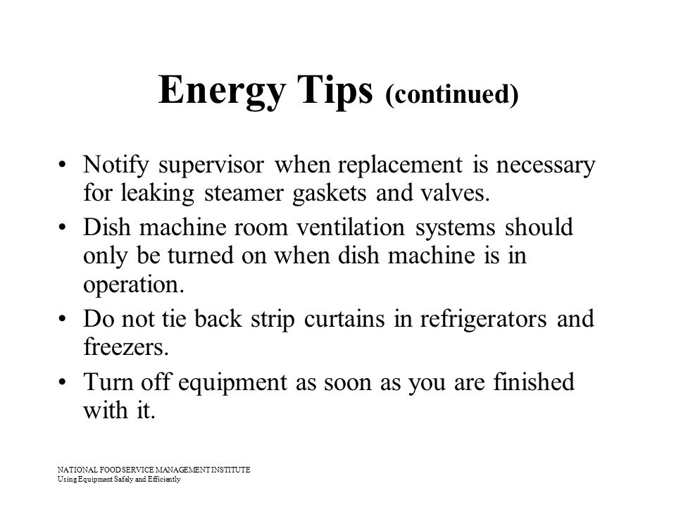 NATIONAL FOOD SERVICE MANAGEMENT INSTITUTE Using Equipment Safely and Efficiently Energy Tips (continued) Notify supervisor when replacement is necess