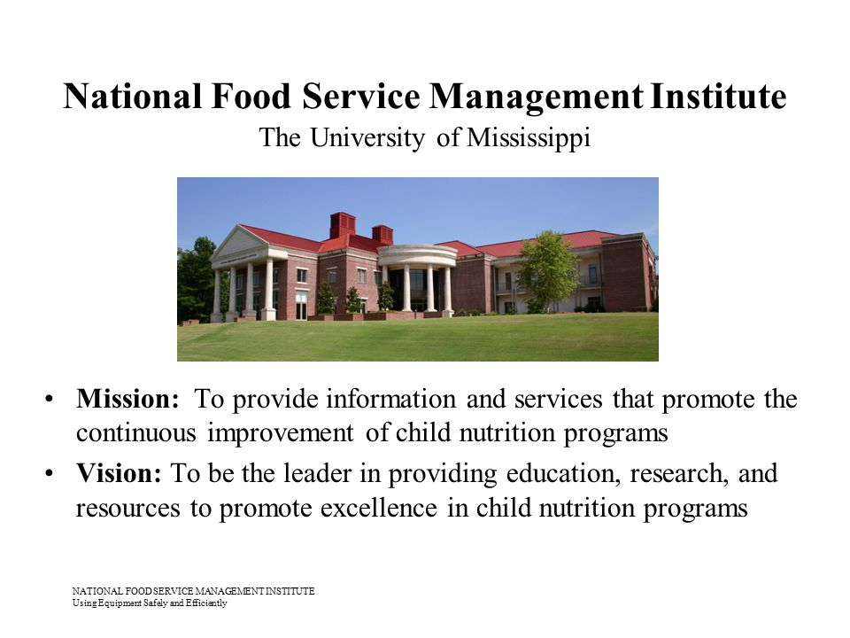 NATIONAL FOOD SERVICE MANAGEMENT INSTITUTE Using Equipment Safely and Efficiently National Food Service Management Institute The University of Mississ