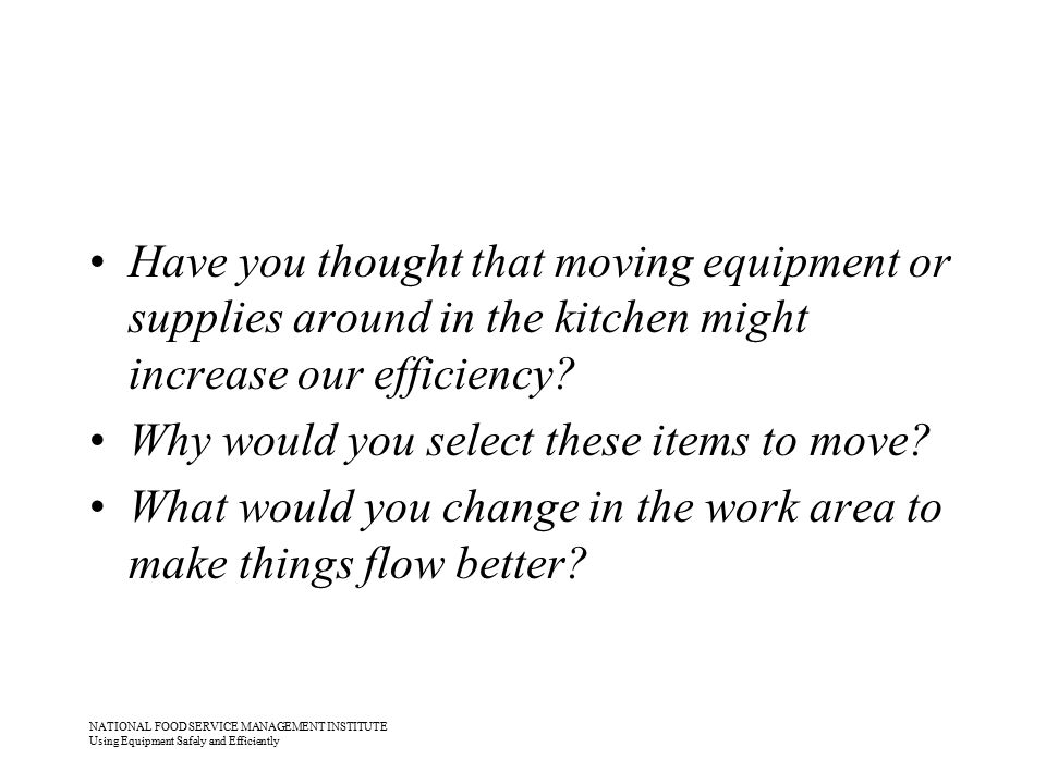 NATIONAL FOOD SERVICE MANAGEMENT INSTITUTE Using Equipment Safely and Efficiently Have you thought that moving equipment or supplies around in the kit