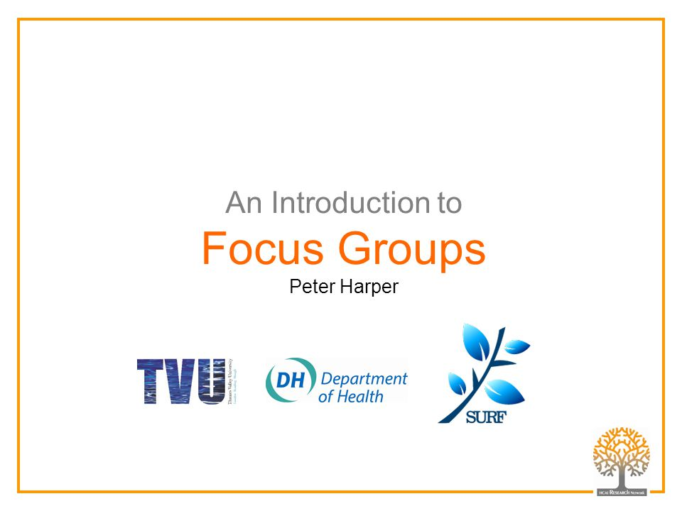 An Introduction to Focus Groups Peter Harper