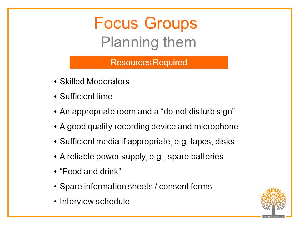 """Focus Groups Planning them Resources Required Skilled Moderators Sufficient time An appropriate room and a """"do not disturb sign"""" A good quality record"""