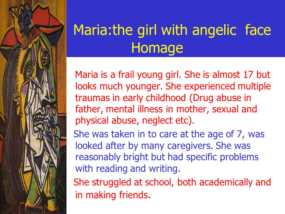 Maria:the girl with angelic face Homage Maria is a frail young girl.