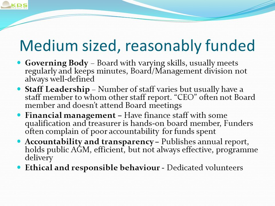 Medium sized, reasonably funded Governing Body – Board with varying skills, usually meets regularly and keeps minutes, Board/Management division not a