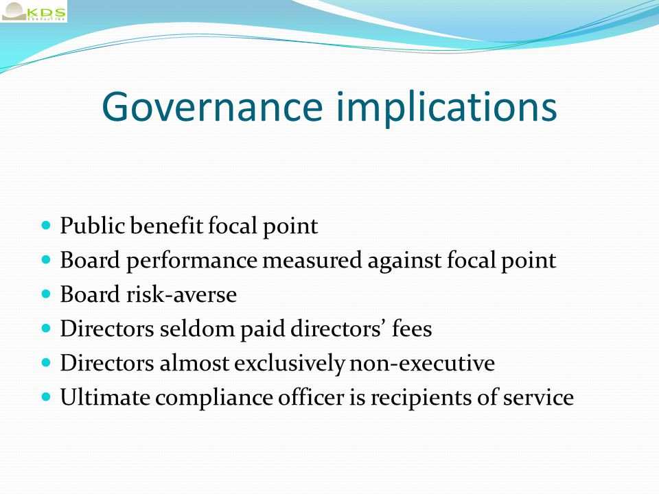 Governance implications Public benefit focal point Board performance measured against focal point Board risk-averse Directors seldom paid directors' f
