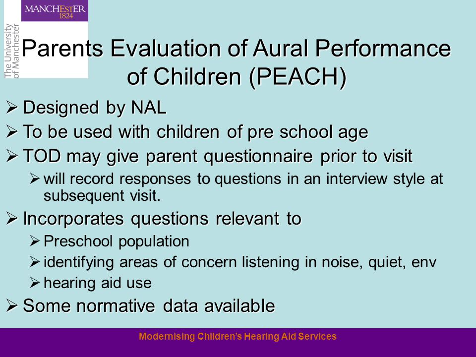 Modernising Children's Hearing Aid Services Parents Evaluation of Aural Performance of Children (PEACH)  Designed by NAL  To be used with children o