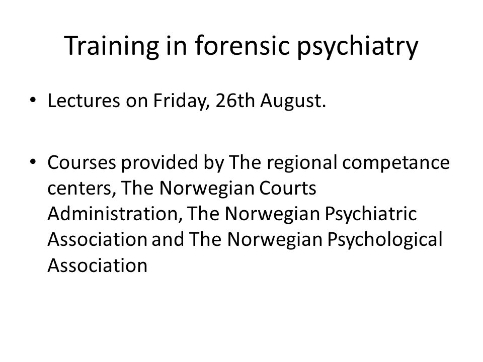 Training in forensic psychiatry Lectures on Friday, 26th August.