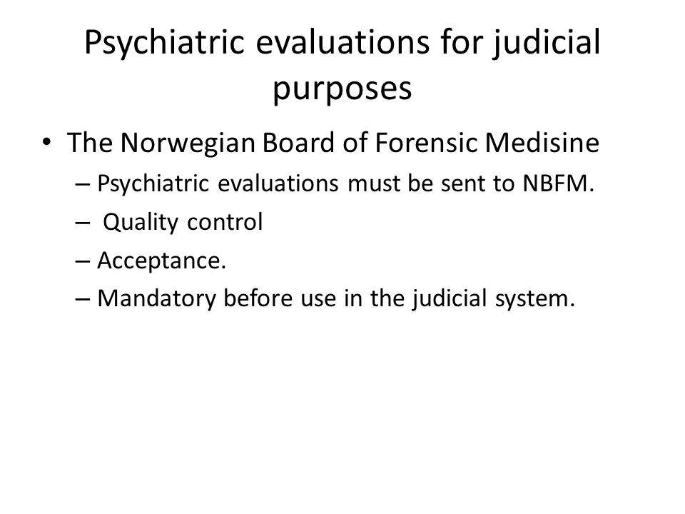Psychiatric evaluations for judicial purposes The Norwegian Board of Forensic Medisine – Psychiatric evaluations must be sent to NBFM.