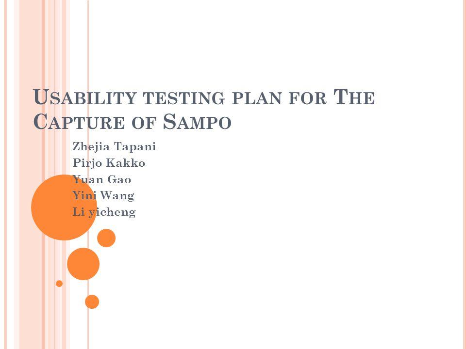 U SABILITY TESTING PLAN FOR T HE C APTURE OF S AMPO Zhejia Tapani Pirjo Kakko Yuan Gao Yini Wang Li yicheng