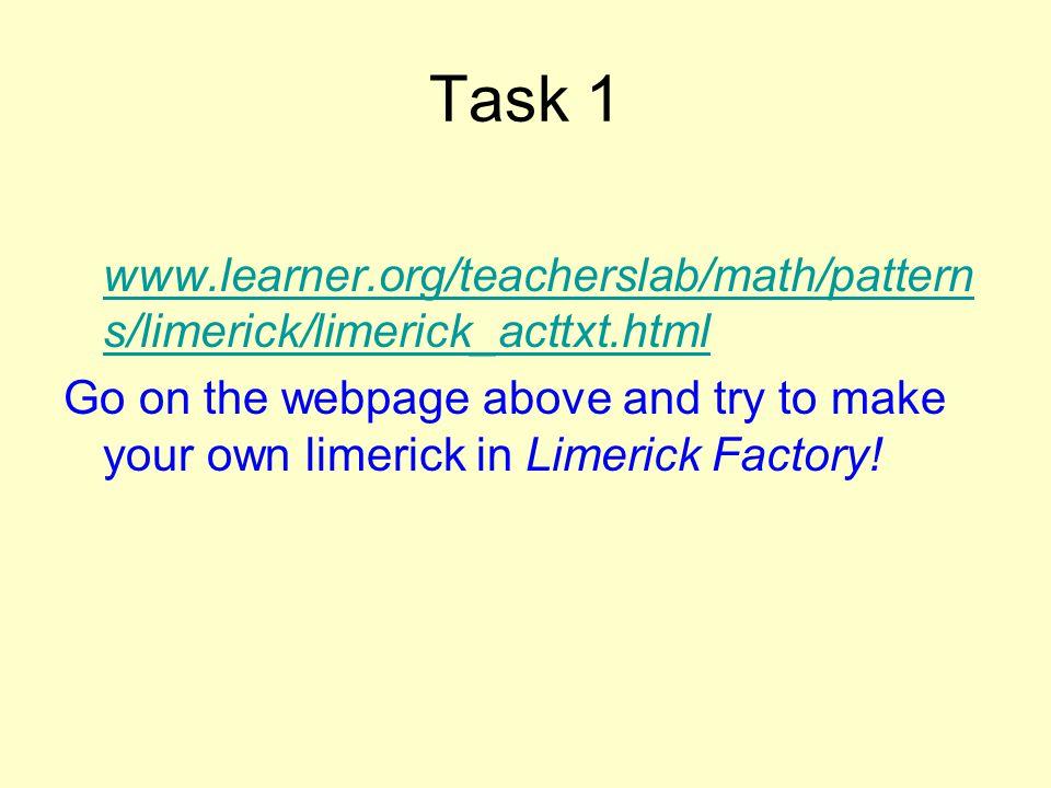 Task 1 www.learner.org/teacherslab/math/pattern s/limerick/limerick_acttxt.html www.learner.org/teacherslab/math/pattern s/limerick/limerick_acttxt.ht