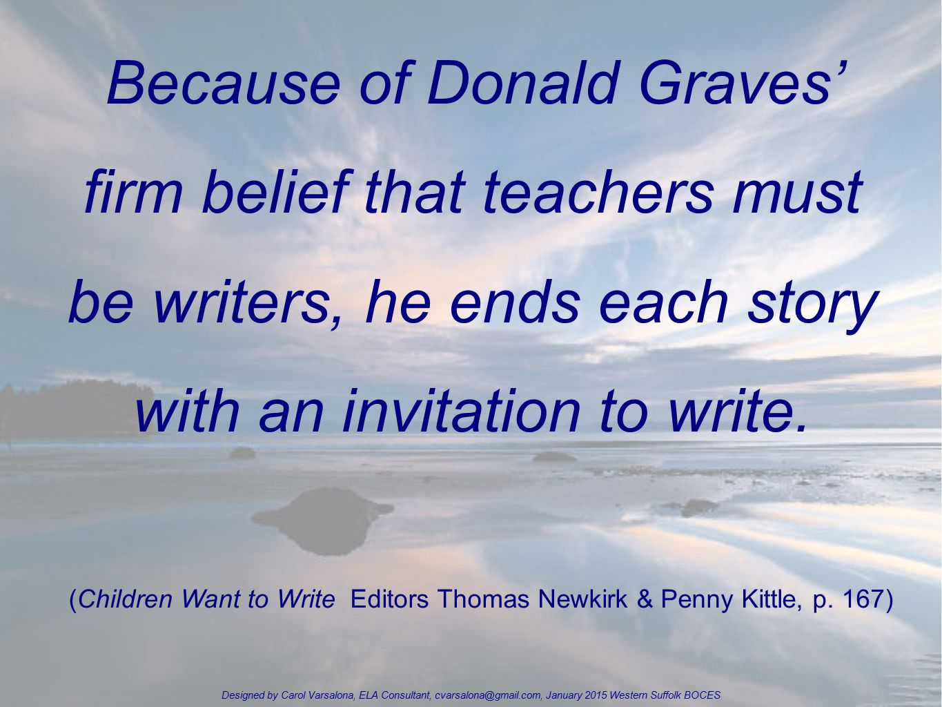 Because of Donald Graves' firm belief that teachers must be writers, he ends each story with an invitation to write.