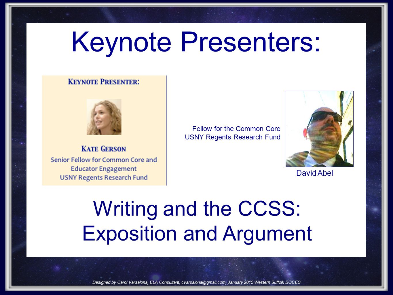 Keynote Presenters: Fellow for the Common Core USNY Regents Research Fund David Abel Writing and the CCSS: Exposition and Argument Designed by Carol Varsalona, ELA Consultant, cvarsalona@gmail.com, January 2015 Western Suffolk BOCES