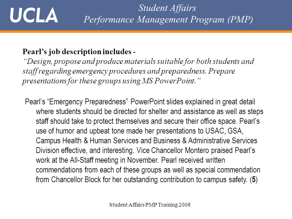 Student Affairs Performance Management Program (PMP) Student Affairs PMP Training 2008 Pearl's job description includes - Design, propose and produce materials suitable for both students and staff regarding emergency procedures and preparedness.