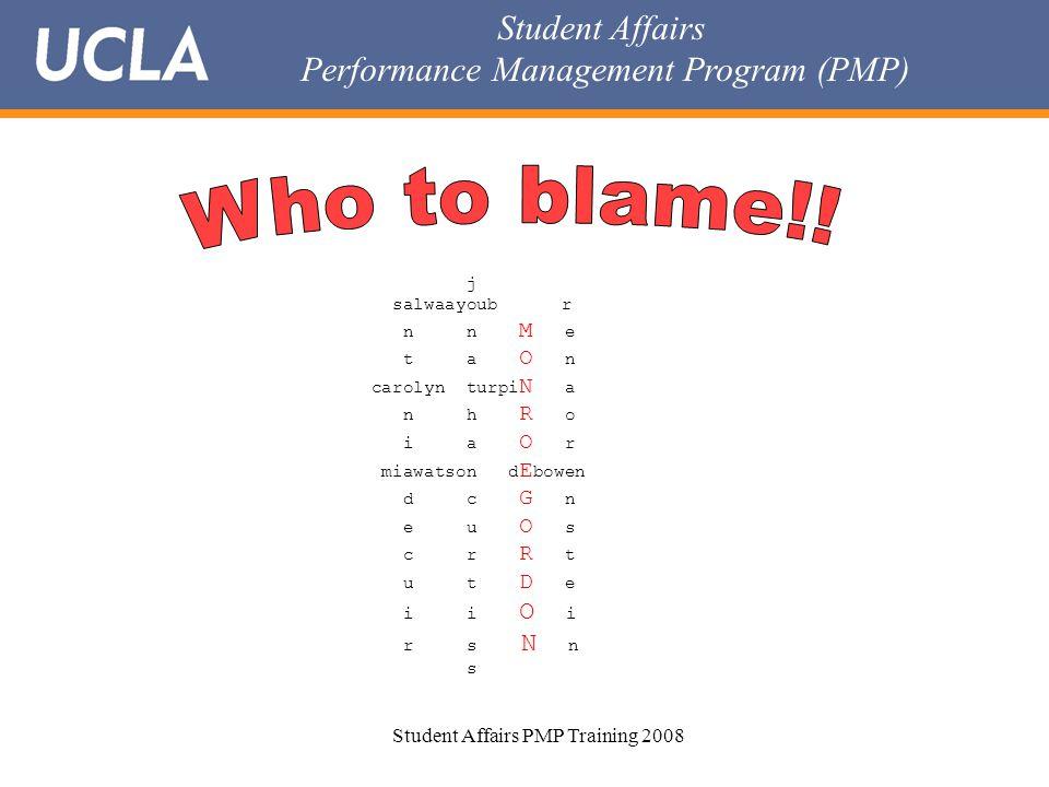 Student Affairs Performance Management Program (PMP) Student Affairs PMP Training 2008 j salwaayoub r n n M e t a O n carolyn turpi N a n h R o i a O r miawatson d E bowen d c G n e u O s c r R t u t D e i i O i r s N n s