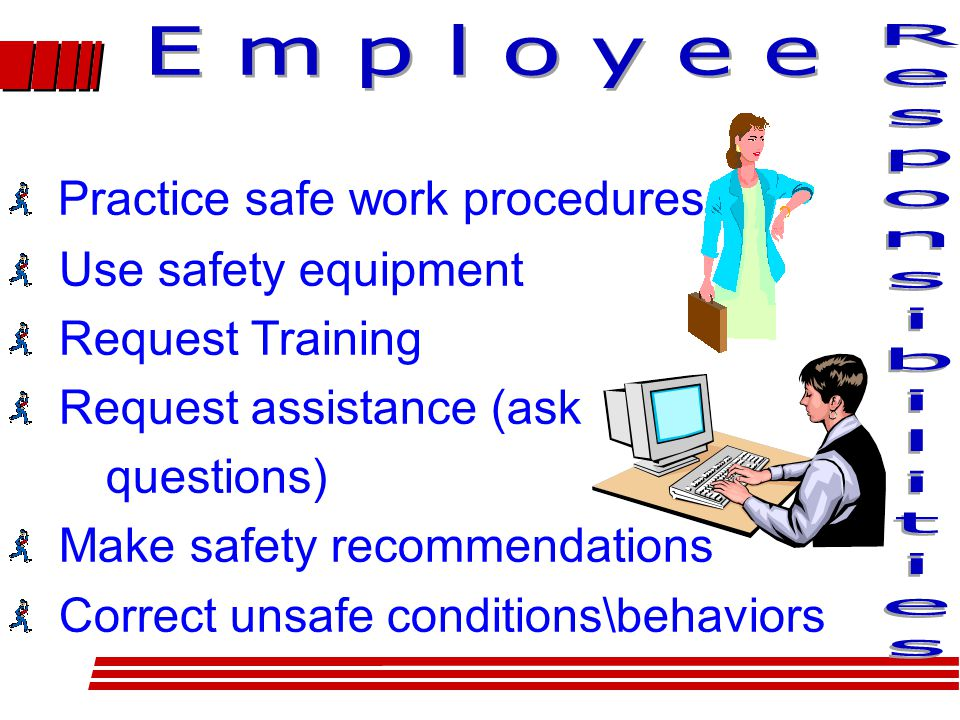 Practice safe work procedures Use safety equipment Request Training Request assistance (ask questions) Make safety recommendations Correct unsafe conditions\behaviors Practice safe work procedures Use safety equipment Request Training Request assistance (ask questions) Make safety recommendations Correct unsafe conditions\behaviors