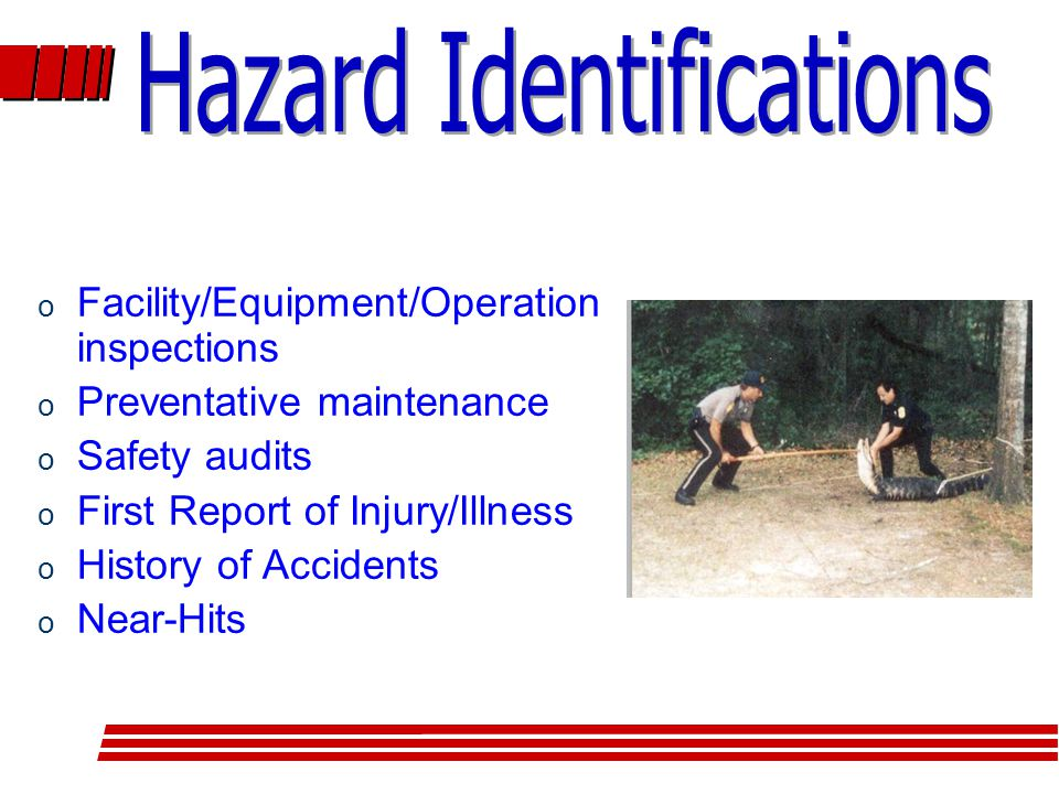 o Facility/Equipment/Operation inspections o Preventative maintenance o Safety audits o First Report of Injury/Illness o History of Accidents o Near-Hits