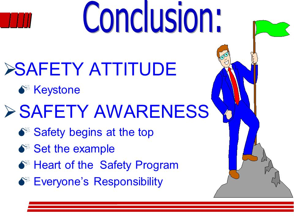  SAFETY ATTITUDE  Keystone  SAFETY AWARENESS  Safety begins at the top  Set the example  Heart of the Safety Program  Everyone's Responsibility