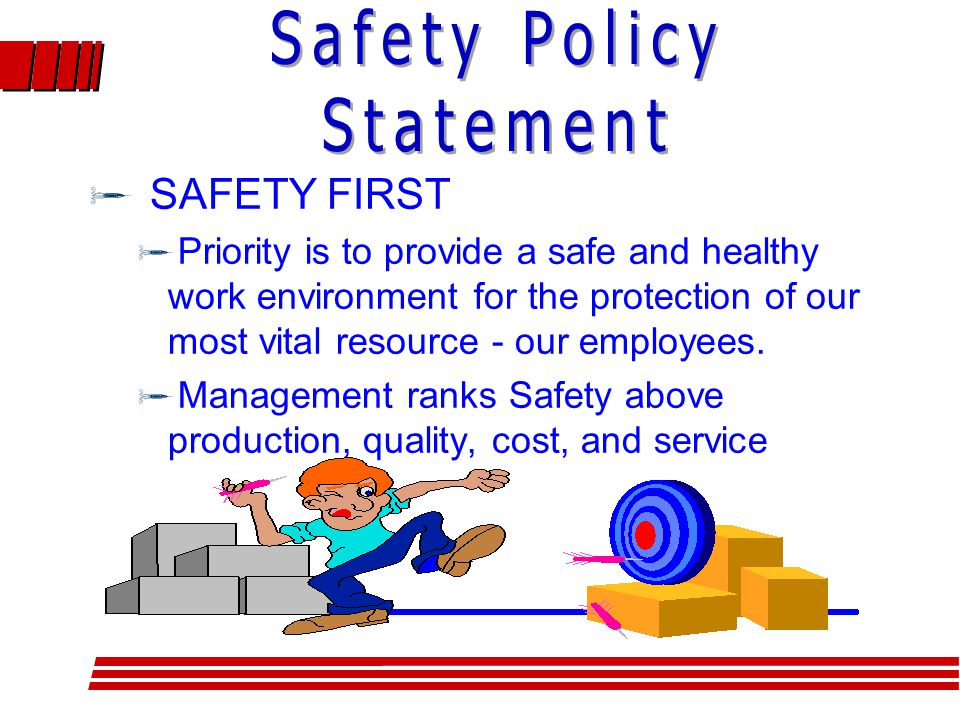  SAFETY FIRST  Priority is to provide a safe and healthy work environment for the protection of our most vital resource - our employees.