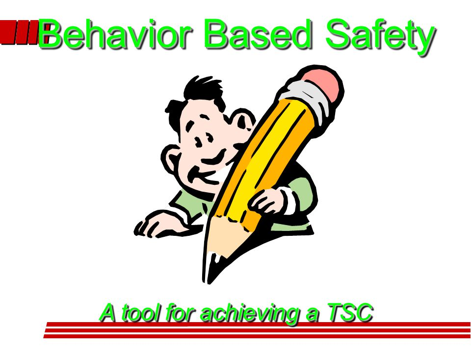 Behavior Based Safety A tool for achieving a TSC