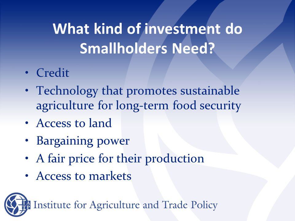 What kind of investment do Smallholders Need.