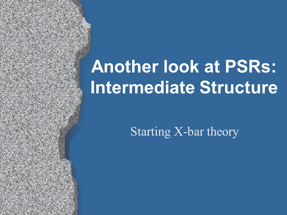 Another look at PSRs: Intermediate Structure Starting X-bar theory