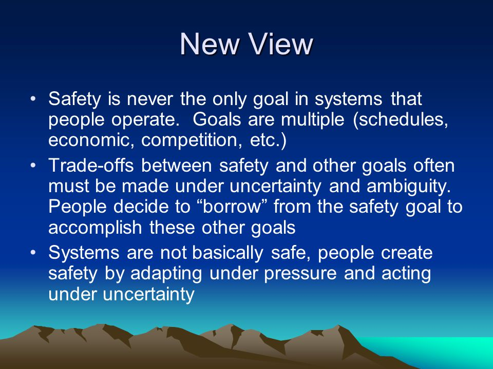 New View Safety is never the only goal in systems that people operate.