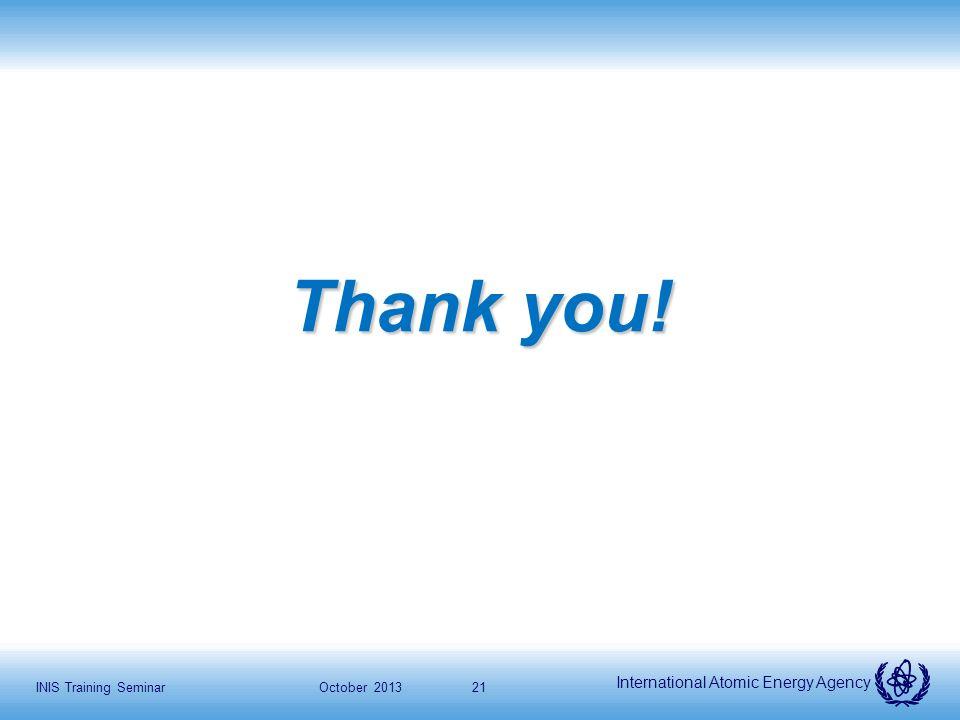 International Atomic Energy Agency Thank you! October 2013INIS Training Seminar21
