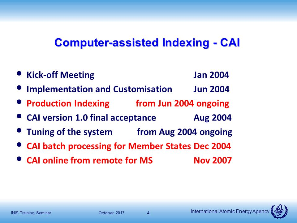 International Atomic Energy Agency October 2013INIS Training Seminar4 Computer-assisted Indexing - CAI Kick-off MeetingJan 2004 Implementation and Cus