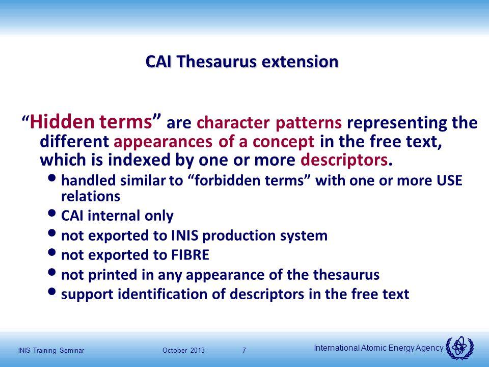 International Atomic Energy Agency October 2013INIS Training Seminar8 Hidden Terms: Compounds and Isotopes Descriptorhidden termfree text MAGNESIUM BORIDESMgB_2MgB 2 ACETIC ACIDC_2H_4O_2C 2 H 4 O 2 CESIUM 137Cesium 137, Cesium-137 1 3 7cs 137 Cs 137 caesium137 Caesium, 137-Caesium caesium 137Caesium 137, Caesium-137 137 cesium137 Cesium, 137-Cesium 137 cs137 Cs, 137-Cs s 137Cs 137, Cs-137 cs 1 3 7Cs 137 cs137Cs137