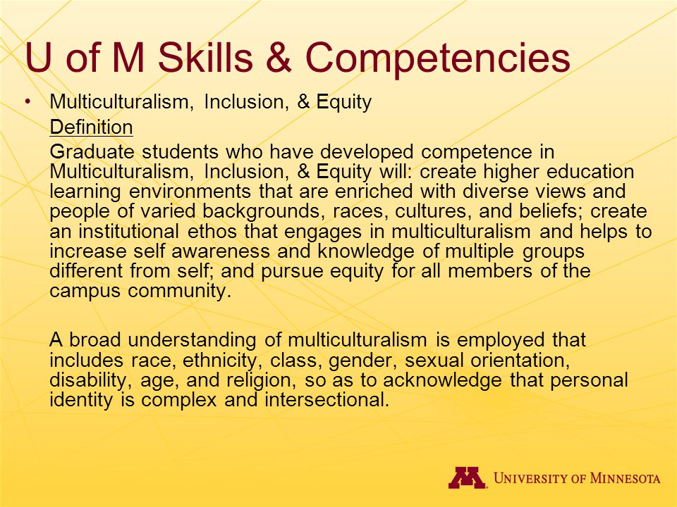U of M Skills & Competencies Multiculturalism, Inclusion, & Equity Definition Graduate students who have developed competence in Multiculturalism, Inc