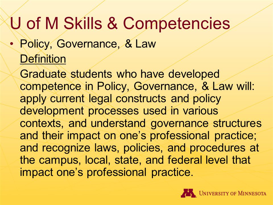 U of M Skills & Competencies Policy, Governance, & Law Definition Graduate students who have developed competence in Policy, Governance, & Law will: a