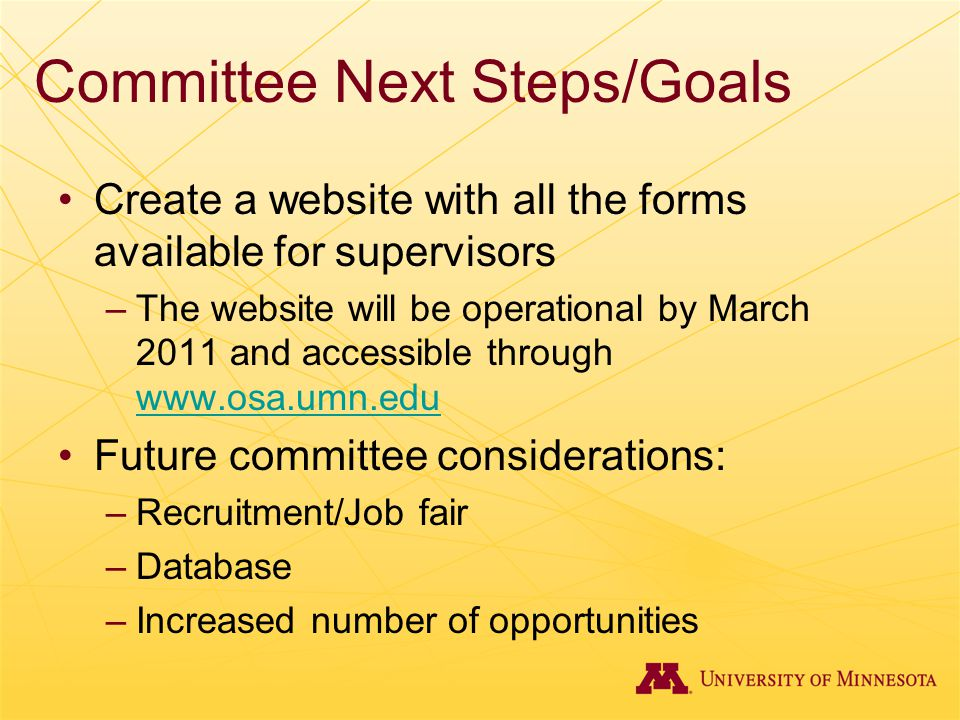 Committee Next Steps/Goals Create a website with all the forms available for supervisors –The website will be operational by March 2011 and accessible
