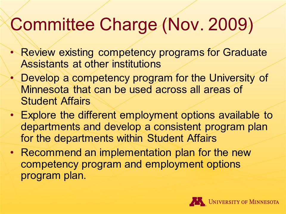 Committee Charge (Nov. 2009) Review existing competency programs for Graduate Assistants at other institutions Develop a competency program for the Un