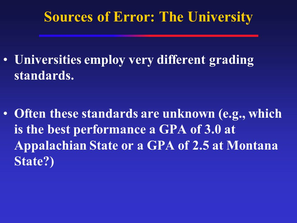 Sources of Error: The University Universities employ very different grading standards.