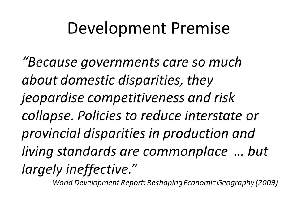 Development Premise Because governments care so much about domestic disparities, they jeopardise competitiveness and risk collapse.